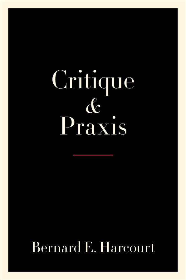 Critique and Praxis by Bernard Harcourt, Can Critical Theory Change the World?